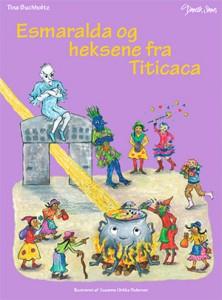 Forside fra billedbogen Esmaralda og heksene fra Titicaca. Bogen er udgivet af forlaget Dansk Sang, skrevet af Tina Buchholtz og illustreret af Suzanne Ulrikka Pedersen