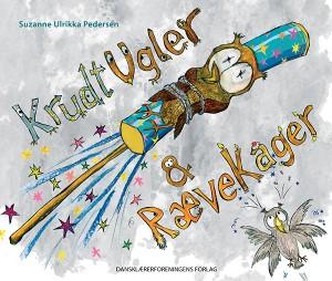 Forside til bogen Krudtugler og Rævekager. Bogen er skrevet af Suzanne Ulrikka Pedersen og udkommet på Dansklærerforeningens Forlag 2013.
