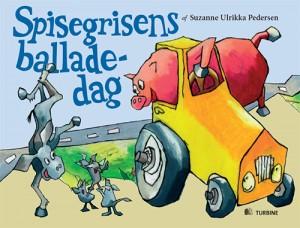 Billedbogen Spisegrisens Balladedag af Suzanne Ulrikka Pedersen. Bogen er udkommet på Turbine Forlaget 2012