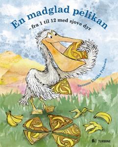 Forside til billedbogen En madglad pelikan - fra 1 til 12 med sjove dyr. Udkommet på Turbine Forlaget i august 2014
